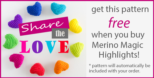Share the Love: get this hearts pattern free when you buy Merino Magic Highlights! Pattern will automatically be included with your order.