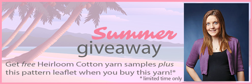 Summer Giveaway  - get free Heirloom Cotton yarn samples plus this pattern leaflet with any Heirloom Cotton purchase: limited time only
