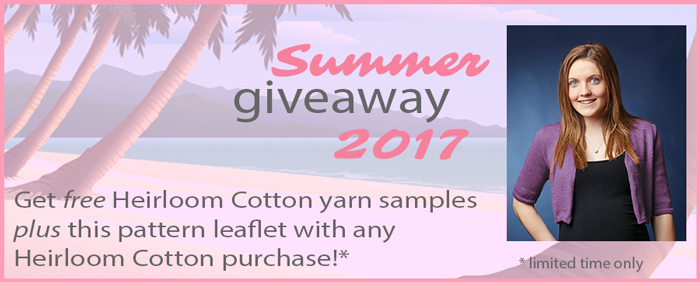 Summer Giveaway 2017 - get free Heirloom Cotton yarn samples plus this pattern leaflet with any Heirloom Cotton purchase: limited time only